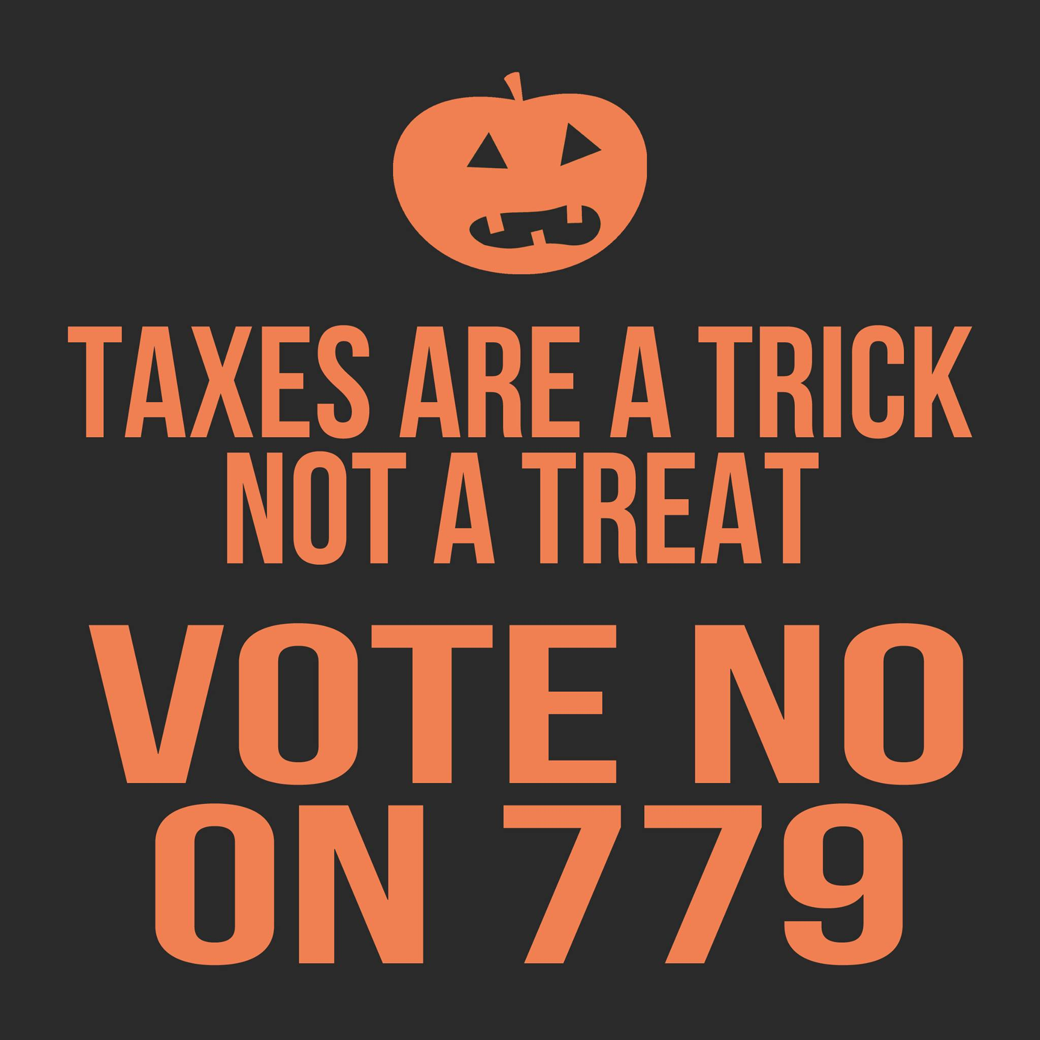 taxes-are-a-trick-not-a-treat-vote-no-on-779